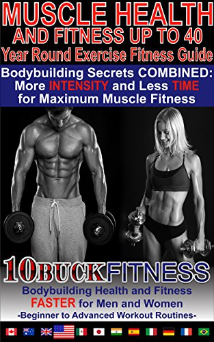 Muscle Health and Fitness - Year Round Exercise Fitness Guide: Bodybuilding Secrets COMBINED - More INTENSITY and Less TIME for Maximum Muscle Fitness
